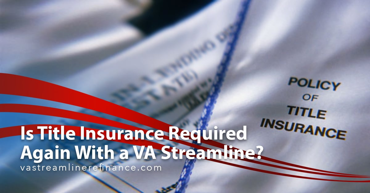 Is Title Insurance Required Again With a VA Streamline?